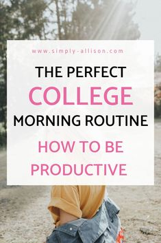 Simply Allison - 13 Tips on Creating a Healthy Morning Routine - How to create a productive morning routine to start the day off right. 13 things you could do to make the perfect morning routine. College Freshman Tips, College Life Hacks, College Planner, Weekly Planner, College Packing, College Essay, College Morning Routine, Healthy Morning Routine, Morning Routines