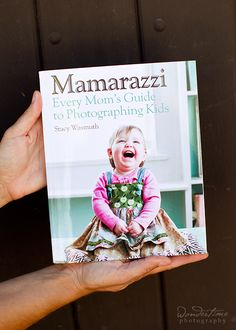 Great Book! - Mamarazzi: Every Mom's Guide to Photographing Kids