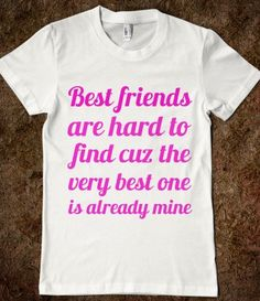 Best friends are like a 4 leaf clover. They are hard to find but lucky to have and my very best friend is Jenna and ashley Bff Shirts, Shirts With Sayings, Cool T Shirts, Funny Shirts, Friends Shirts, Bff Quotes, Best Friend Quotes, Best Friend Goals, Best Friends