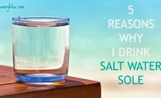 5 Reasons Why I Drink Salt Water Sole There is a lot of advice out there on how to stay healthy these days. So many miracle cures to whatever ails you. And I have tried a lot of them over the years. The one thing that has made the biggest difference in Salt Water Flush, Salt And Water, Canada Day, Health And Wellbeing, Health And Nutrition, Health Benefits, Proper Nutrition, Celtic Salt, Sole Water