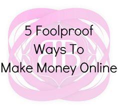 5 Foolproof Ways To Make Money Online