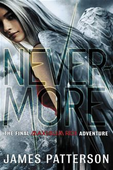 Nevermore - The Final Maximum Ride Adventure  I think I'm the only one who didn't think this book was that bad. There were some parts I didn't like, but it's like that with any book.
