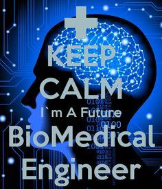 Keep Calm I´m a future Biomedical Engineer