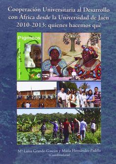 Cooperación universitaria al desarrollo con África desde la Universidad de Jaén 2010-2013 : quiénes hacemos qué / Mª Luisa Grande-Gascón y María Hernández-Padilla (coordinadoras)