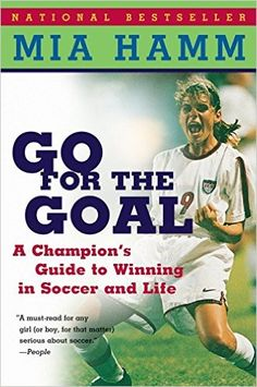 Amazon.com: Go For the Goal: A Champion's Guide To Winning In Soccer And Life (9780060931599): Mia Hamm, Aaron Heifetz: Books