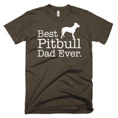 Men's Best Pitbull Dad Ever Dog Lover Gift T-Shirt  check out http://www.upscaledogtoys.com - excellent dog toys at a great price. visit our sister site - http://www.bottlemeamessage.com great gift