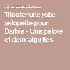 Tricoter une robe salopette pour Barbie - Une pelote et deux aiguilles