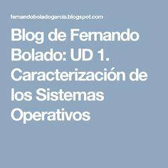 Blog de Fernando Bolado: UD 1. Caracterización de los Sistemas Operativos