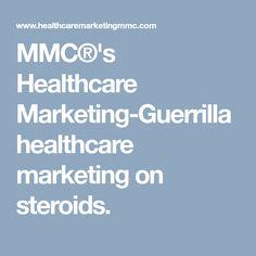 MMC®'s Healthcare Marketing-Guerrilla healthcare marketing on steroids.