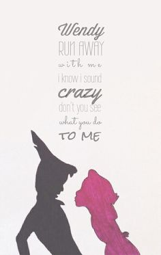 """Run away with me."" I want to find my lost boy. To find my neverland, where our love is forever and we never grow old"