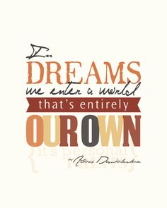 """""""Harry Potter"""" Dream Quote by Dumbledore. Love the Gryffindor colors :)"""