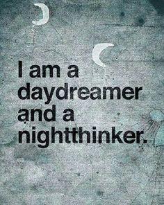 我是一個白日夢和一個夜晚的思想家。I am a daydramer and a nightthinker.