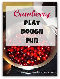 Exploding Cranberries for Play Dough - and Some FunCreations! - Home - Homegrown Learners