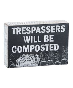 Look what I found on #zulily! 'Trespassers Will be Composted' Chalk Wall Sign #zulilyfinds