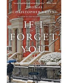 If I Forget You, by Thomas Christopher Greene