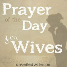 Much needed prayer of the day for wives/me!