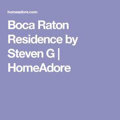 Boca Raton Residence by Steven G   HomeAdore