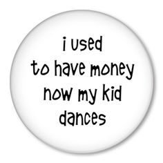 I Used to Have Money Now My Kid Dances