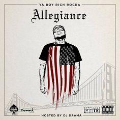 Ya Boy Rich Rocka - Allegiance (Hosted By DJ Drama)