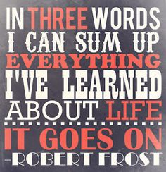 In three words I can sum up I've learned