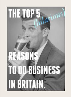 Read for a giggle!  THE TOP 5 Hilarious Reasons to do Business in Britain.  #Britain #Shoplocal #lol