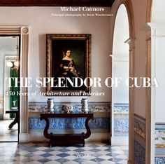 "Tour ""The Splendor of Cuba"" with author Michael Connors - Rizzoli New York"