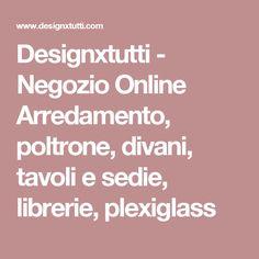 Designxtutti - Negozio Online Arredamento, poltrone, divani, tavoli e sedie, librerie, plexiglass