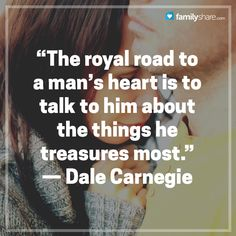 """The EX Factor - """"The royal road to a man's heart is to talk to him about the things he treasures most."""" — Dale Carnegie The Comprehensive Guide To Getting Your EX Back Ex Factor, General Quotes, The Heart Of Man, Dale Carnegie, Carnegie Hall, Human Emotions, Find People, Be True To Yourself, Blog Writing"""