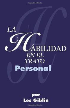 La Habilidad En El Trato Personal (Spanish Edition): Les Giblin: 9780988727502: Amazon.com: Books
