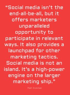 """""""Social media isn't the end-all-be-all, but it offers marketers unparalleled..."""