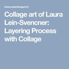 Collage art of Laura Lein-Svencner: Layering Process with Collage