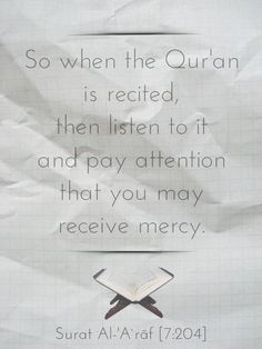 So when the Quran is recited, then listen to it and pay attention that you may receive mercy. Hadith Quotes, Quran Quotes, Islamic Quotes, Listen To Quran, Divine Revelation, Quran Surah, Allah God, Islamic Information, Noble Quran