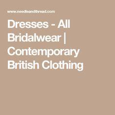 Dresses - All Bridalwear   Contemporary British Clothing