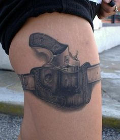 Holster Tattoo. I really love this idea. RE: I think that tattoo artists are really artists.. Not just people who put permanent ink on your body