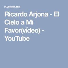 Ricardo Arjona - El Cielo a Mi Favor(vídeo) - YouTube