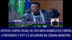 Ativista contra Dilma faz discurso bombástico contra a presidente e o PT...
