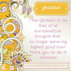 Freedom of Thought -I Am Grateful to be free of all non-beneficial thoughts that no-longer serve my highest good now! Thank You. So Be it! Namaste #gratitude, #quotes, @fengshuibybridget