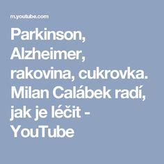 Parkinson, Alzheimer, rakovina, cukrovka. Milan Calábek radí, jak je léčit - YouTube