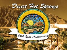 Desert Hot Springs 50th Year Anniversary: The Documentary ... our  New Kickstarter!