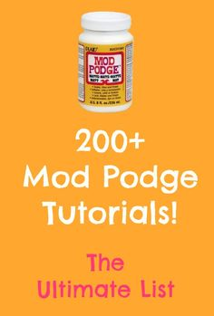 Mod Podge craft tutorials - over 200 of them. This is the ultimate list!
