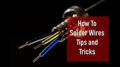 How To Solder Wires - Tips and Tricks