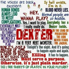 A collage of great Dexter quotes from the tv show on Showtime. There is a lot of dark humor on here and some popular quotes such as I'm a very neat monster. Debra Morgan, Dexter Quotes, Michael C Hall, Tv Shopping, Slice Of Life, Serial Killers, Humor, Best Shows Ever, Movie Quotes
