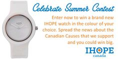 Who wants to win an IHOPE watch?  Join our brand new contest here: http://ihopewatches.com/celebrate-summer-contest/ and celebrate Summer with an awesome watch that supports Canadian Causes.