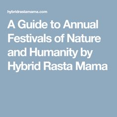 A Guide to Annual Festivals of Nature and Humanity by Hybrid Rasta Mama