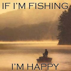 I'm happy a lot anyways but I will say, sitting out on the water in our boat with a cast out line is just wonderful :-)
