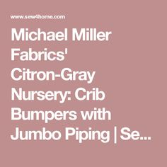 Michael Miller Fabrics' Citron-Gray Nursery: Crib Bumpers with Jumbo Piping | Sew4Home