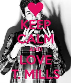 KEEP CALM AND LOVE T. MILLS