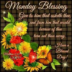 "MONDAY BLESSING: Matthew 5:42 (1611 KJV !!!!) "" Give to him that asketh thee, and from him that would borrow of thee turn not thou away."" HAVE A BLESSED DAY !!!!"