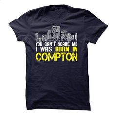 I was born in Compton !!! - #geek hoodie #long sweatshirt. CHECK PRICE => https://www.sunfrog.com/Funny/I-was-born-in-Compton-.html?68278