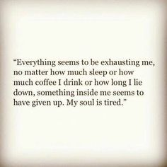 I feel like this every once in a while. I think it's called depression. Now Quotes, Great Quotes, Words Quotes, Quotes To Live By, Inspirational Quotes, Sayings, The Words, My Soul Is Tired, I'm Tired